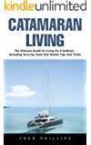 Catamaran Living: The Ultimate Guide To Living On A Sailboat - Including Security, Food And Shelter Tips And Tricks (English Edition)