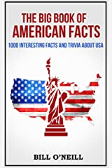 The Big Book of American Facts: 1000 Interesting Facts And Trivia About USA (Trivia USA 1) Kindle Edition