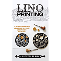 Lino Printing: For Beginners! How to Master the Art of Linocut and Create Amazing Linoleum Prints (English Edition)