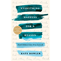 Everything Happens for a Reason: And Other Lies I've Loved (English Edition)