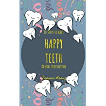 10 Steps to happy teeth Dental Prevention Apr 17, 2018