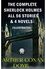 Arthur Conan Doyle - The Complete Sherlock Holmes All 56 Stories & 4 Novels (illustrated) Kindle Edition