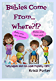 Babies Come From... Where?!?: Funny Happens When Kids Explain Pregnancy & Birth (Funny Happens series Book 3)