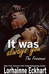 It Was Always You (The Friessens (The Friessen Legacy) Book 15) Kindle Edition