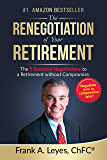 The Renegotiation of Your Retirement: The 5 Essential Negotiations to a Retirement without Compromise