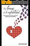 La locura de la infidelidad: Como perdonar y ganar la confianza después de una infidelidad