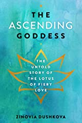 The Ascending Goddess: The Untold Story of the Lotus of Fiery Love (Sacred Wisdom Book 4) Kindle Edition