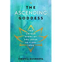 The Ascending Goddess: The Untold Story of the Lotus of Fiery Love (Sacred Wisdom Book 4) (English Edition)