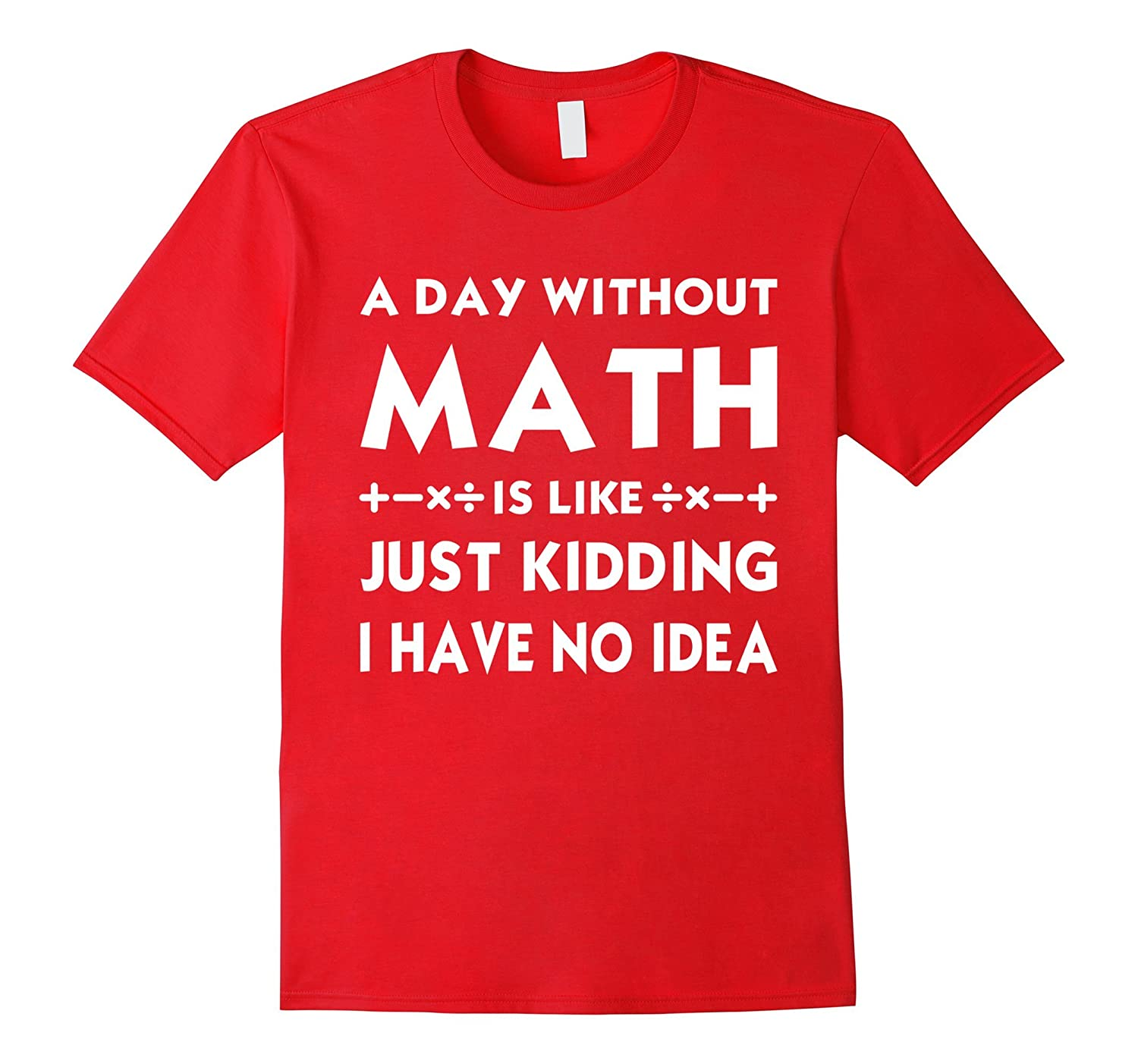 A day without math is like just kidding I have T-shirt-BN