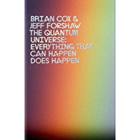 The Quantum Universe: Everything that can happen does happen (English Edition)