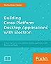 Building Cross-Platform Desktop Applications with Electron