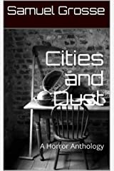 Cities and Dust: A Horror Anthology Kindle Edition