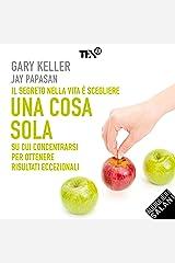 Una cosa sola: L'unico metodo per fissare le priorità e ottenere risultati eccezionali (Italian Edition) Kindle Edition