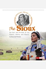 The Sioux: The Past and Present of the Dakota, Lakota, and Nakota (American Indian Life) Paperback