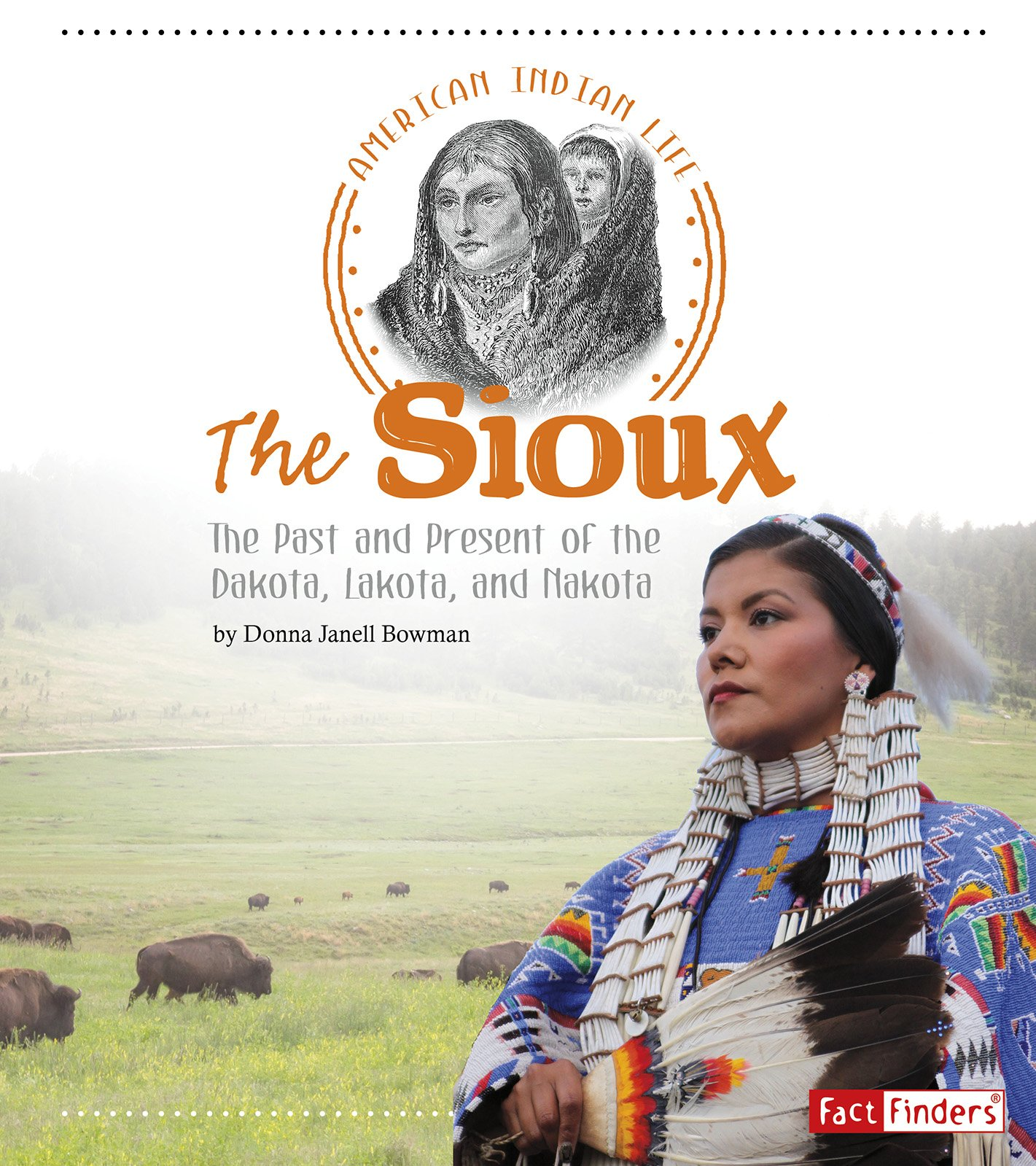 The Sioux: The Past and Present of the Dakota Lakota and Nakota (American Indian Life)