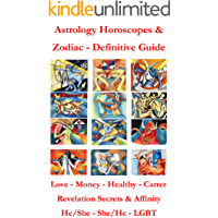 Astrology Horoscopes & Zodiac - Definitive Guide: Love - Money - Health - Carrer - Secrets & Affinity He/She - She/He… book cover