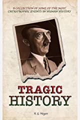 TRAGIC HISTORY: A Collection of Some of the Most Catastrophic Events in Human History (Captivating History Series Book 2) Kindle Edition