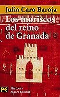 Los Moriscos Del Reino De Granada: Ensayo De