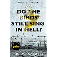 Do the Birds Still Sing in Hell? - He escaped over 200 times from a notorious German prison camp to see the girl he loved. This is the incredible true story of Horace Greasley (English Edition)