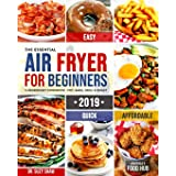 The Essential Air Fryer Cookbook for Beginners #2019: 5-Ingredient Affordable, Quick & Easy Budget Friendly Recipes | Fry, Ba