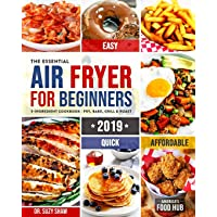 The Essential Air Fryer Cookbook for Beginners #2019: 5-Ingredient Affordable, Quick & Easy Budget Friendly Recipes Fry, Bake, Grill & Roast Most Wanted Family Meals