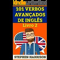 101 Verbos Avançados de Inglês - Livro 2 (INGLÊS AVANÇADO)
