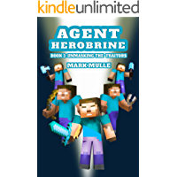 Agent Herobrine (Book 3): Unmasking the Traitors (An Unofficial Minecraft Book for Kids Ages 9-12 (Preteen)