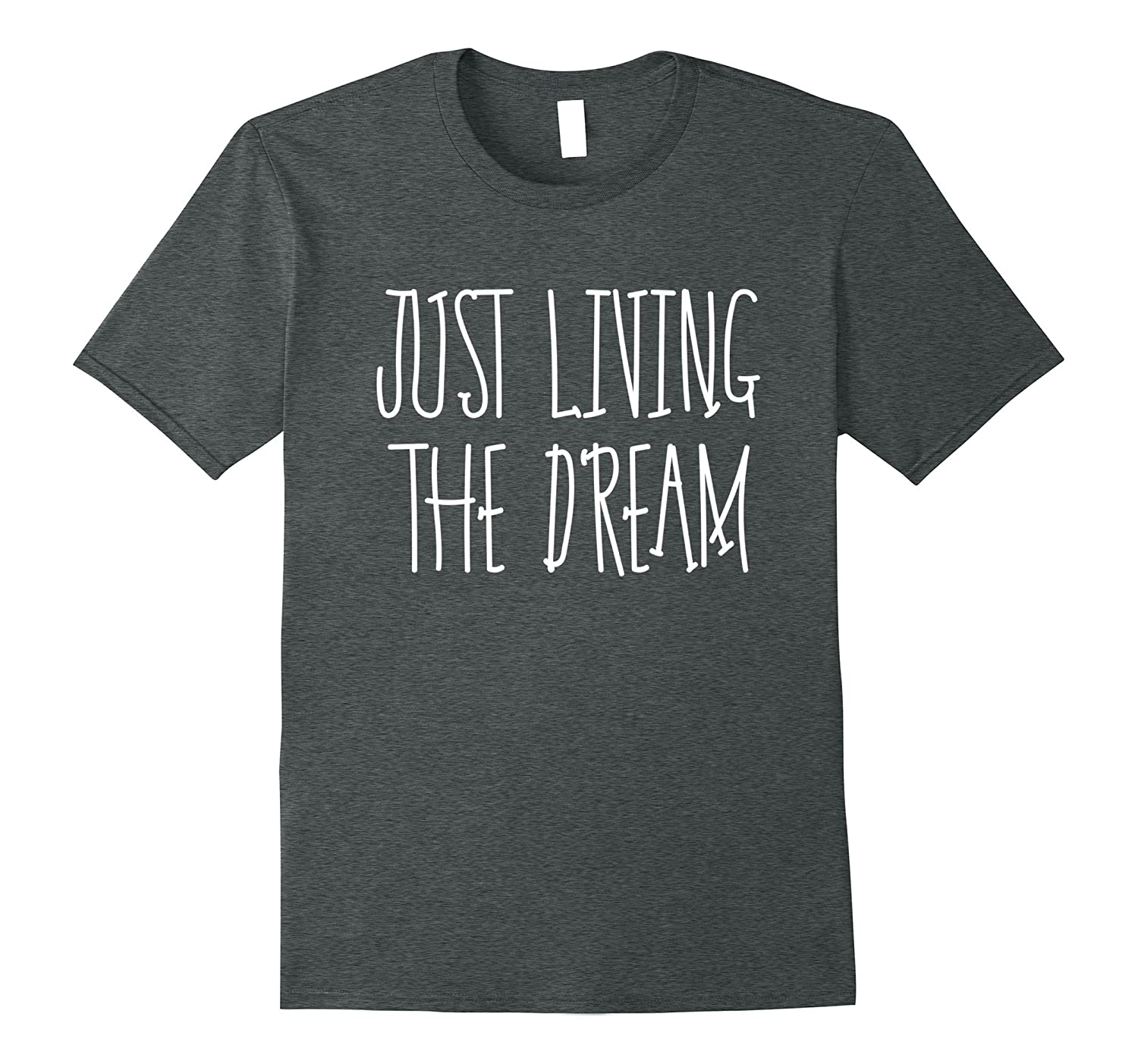2467e1014d3 Just Living The Dream - Inspirational Quote T-Shirt-TH - TEEHELEN