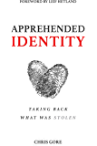 Apprehended Identity: Taking Back What Was Stolen