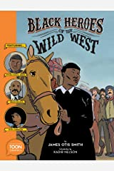 Black Heroes of the Wild West: Featuring Stagecoach Mary, Bass Reeves, and Bob Lemmons: A TOON Graphic Paperback