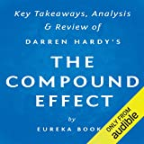 The Compound Effect, by Darren Hardy: Key Takeaways, Analysis, & Review