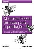 Microsserviços prontos para a produção: Construindo sistemas padronizados em uma organização de engenharia de software (Portuguese Edition)