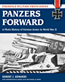 Panzers Forward: A Photo History of German Armor in World War II (Stackpole Military Photo Series)