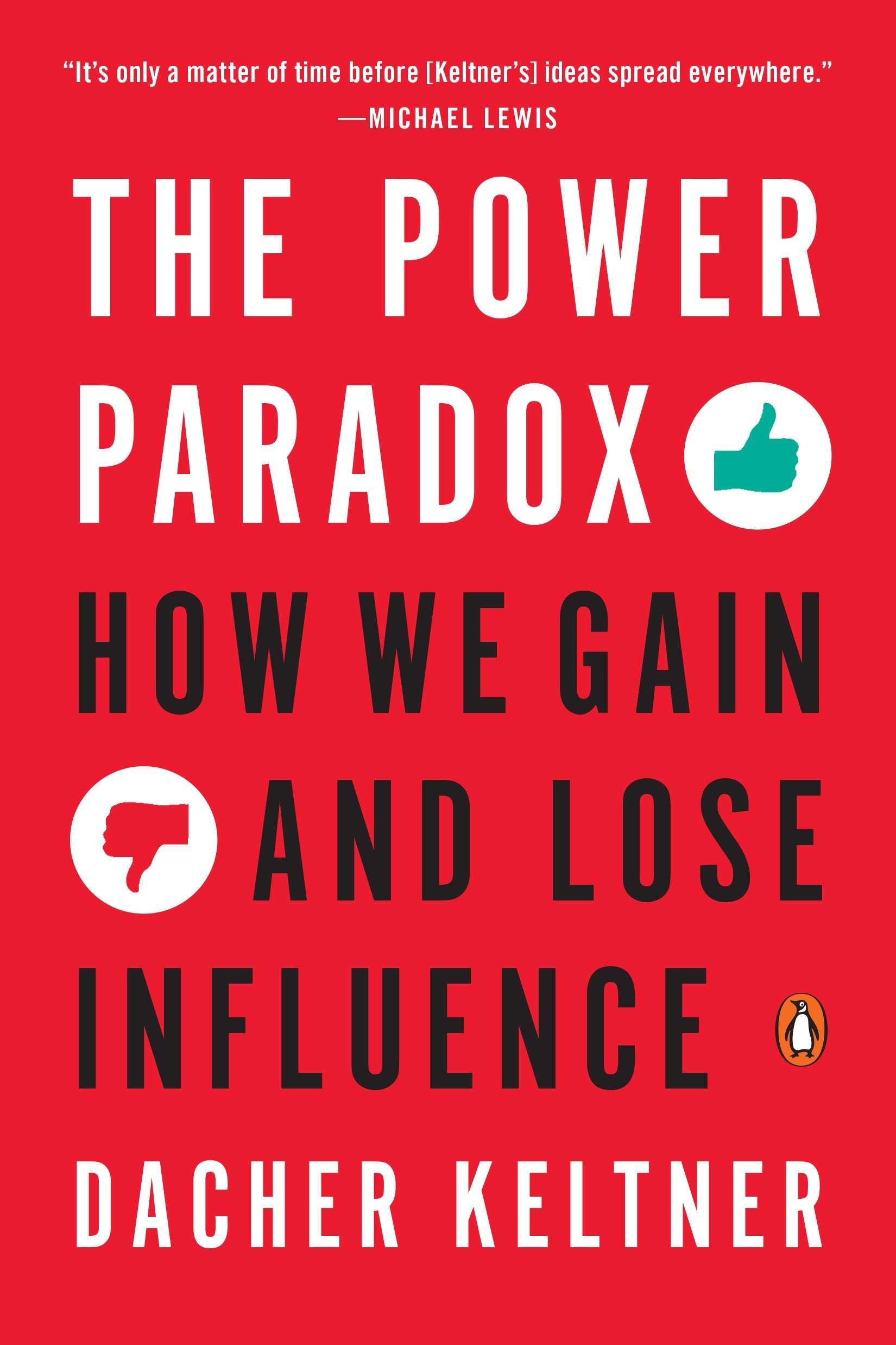 The Power Paradox: How We Gain and Lose Influence: Dacher
