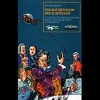 Por qué Beethoven tiró el estofado: Y muchas más historias acerca de las vidas de grandes compositores (Musicalia Scherzo nº 7)