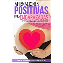 Afirmaciones Positivas para Embarazadas (Para el embarazo, el posparto y la maternidad) ❤ : Conectate con tu cuerpo y tu bebé y disfruta de tu maternidad ...