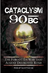 Cataclysm 90 BC: The Forgotten War that Almost Destroyed Rome Kindle Edition