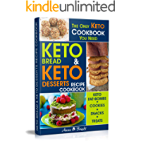 Keto Bread and Keto Desserts Recipe Cookbook: All in 1 - Best Keto Bread, Fat Bombs, Cookies, Snacks and Treats (Easy… book cover