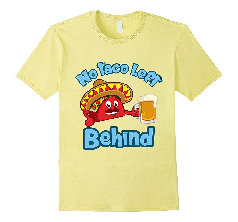Funny Cinco De Mayo No Taco Left Behind Tee-Vaci