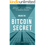 Unlock The Bitcoin Secret: How to buy Cryptocurrency - The Simple, Easy and Fast Way To Financial Freedom (The rise of…