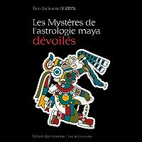 Les Mystères de l'astrologie maya dévoilés (Éveil & Conscience)