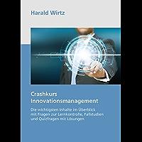Crashkurs Innovationsmanagement: Die wichtigsten Inhalte im Überblick mit Fragen zur Lernkontrolle, Fallstudien und Quizfragen mit Lösungen (German Edition)