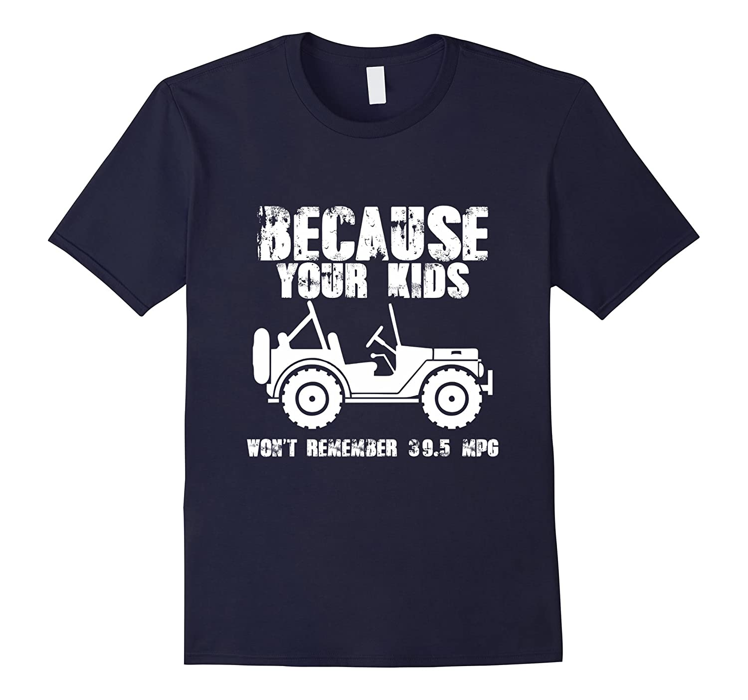 Because Your Kids Don't Remember 39.5 MPG | Jeep Shirt-BN