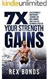 7X Your Strength Gains : Calisthenics & Bodyweight Training For Men, Women, And Clueless Beginners Over 50
