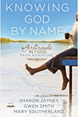 Knowing God by Name: A Girlfriends in God Faith Adventure Kindle Edition