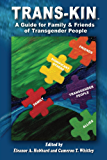 Trans-Kin: A Guide for Family & Friends of Transgender People