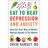Eat to Beat Depression and Anxiety: Nourish Your Way to Better Mental Health in...