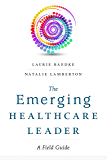 The Emerging Healthcare Leader: A Field Guide (ACHE Management Series)