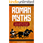ROMAN MYTHS: YOU MUST KNOW BEFORE YOU DIE!