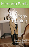Pony Training: Femdom Riders, Submale Steeds (Mistress Lucy's Estate Book 8)